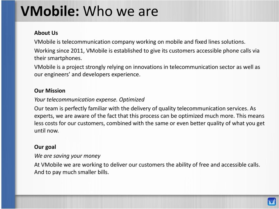 VMobile is a project strongly relying on innovations in telecommunication sector as well as our engineers and developers experience. Our Mission Your telecommunication expense.