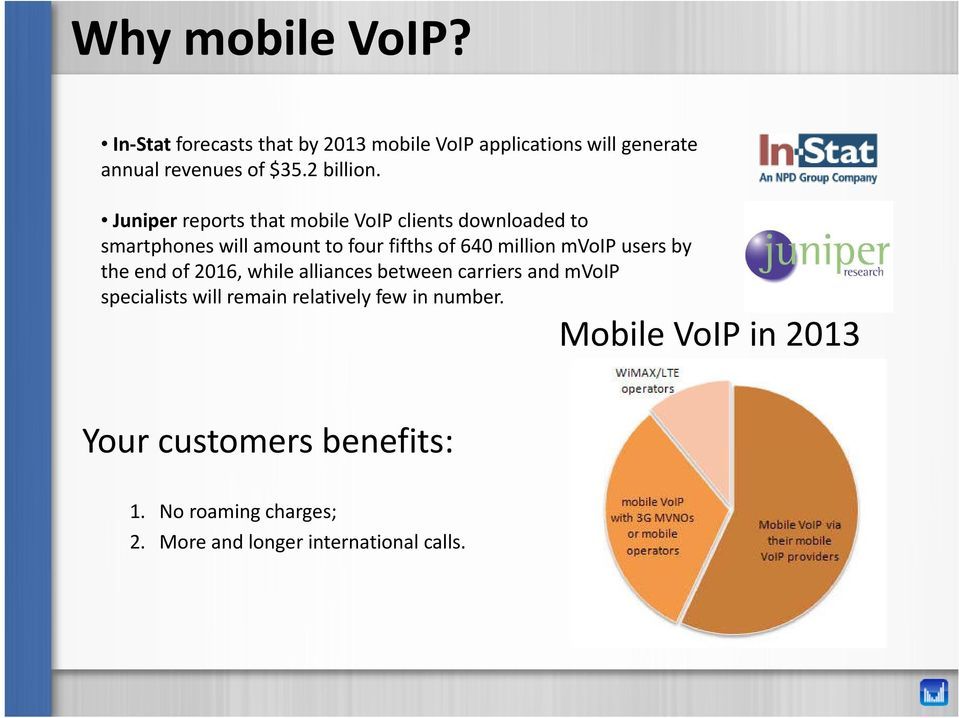 Juniper reports that mobile VoIP clients downloaded to smartphones will amount to four fifths of 640 million mvoip
