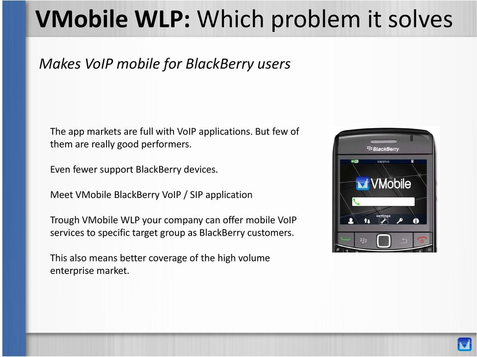 Meet VMobile BlackBerry VoIP / SIP application Trough VMobile WLP your company can offer mobile VoIP services