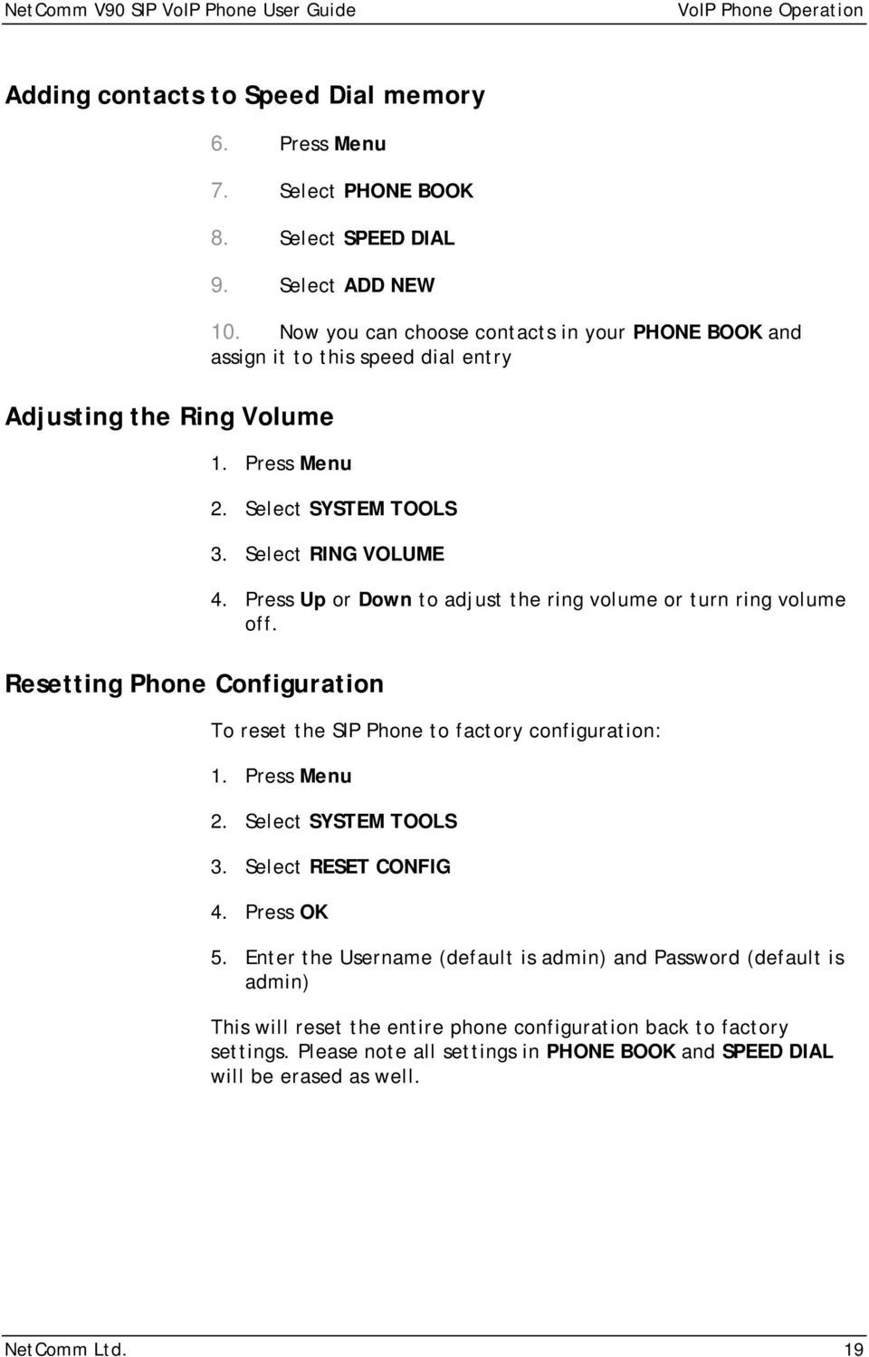 Press Up or Down to adjust the ring volume or turn ring volume off. To reset the SIP Phone to factory configuration: 1. Press Menu 2. Select SYSTEM TOOLS 3. Select RESET CONFIG 4. Press OK 5.