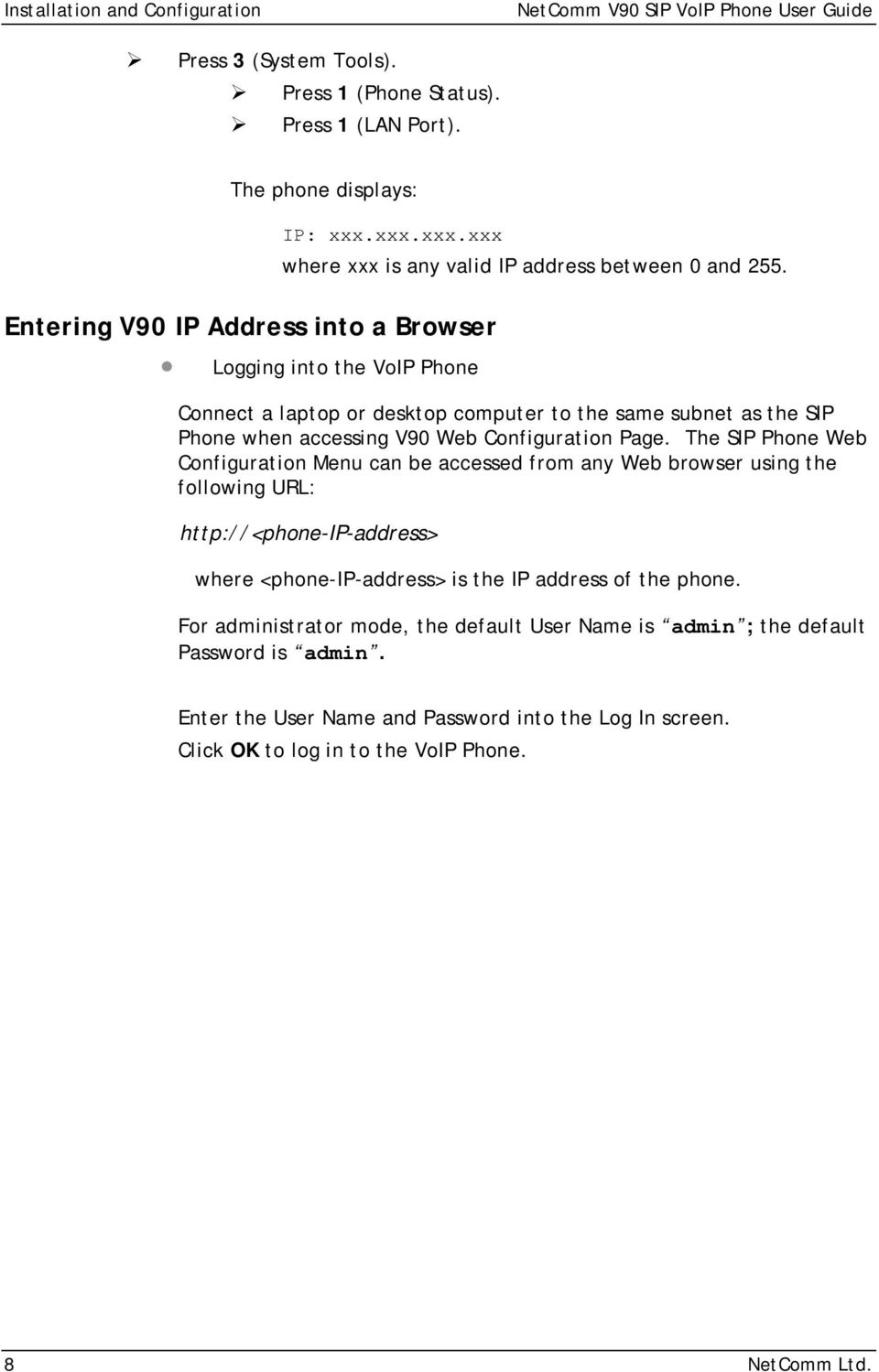 Entering V90 IP Address into a Browser Logging into the VoIP Phone Connect a laptop or desktop computer to the same subnet as the SIP Phone when accessing V90 Web Configuration Page.