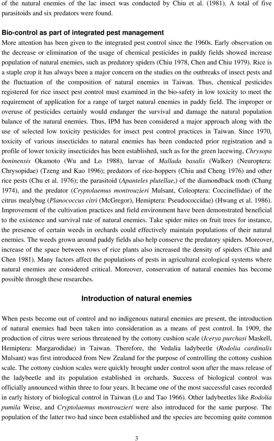 Early observation on the decrease or elimination of the usage of chemical pesticides in paddy fields showed increase population of natural enemies, such as predatory spiders (Chiu 1978, Chen and Chiu