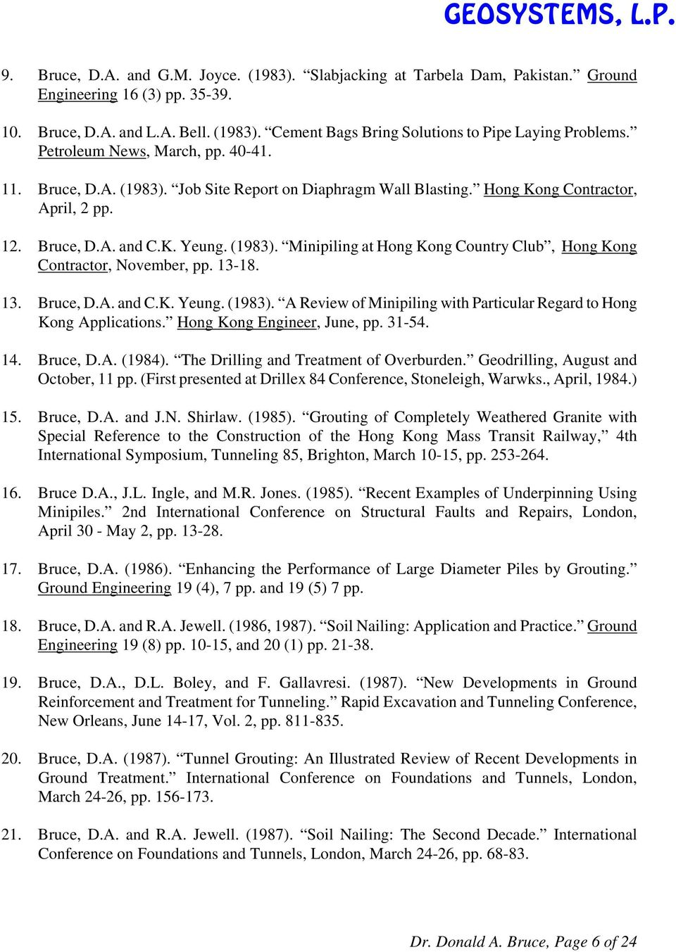 13-18. 13. Bruce, D.A. and C.K. Yeung. (1983). A Review of Minipiling with Particular Regard to Hong Kong Applications. Hong Kong Engineer, June, pp. 31-54. 14. Bruce, D.A. (1984).