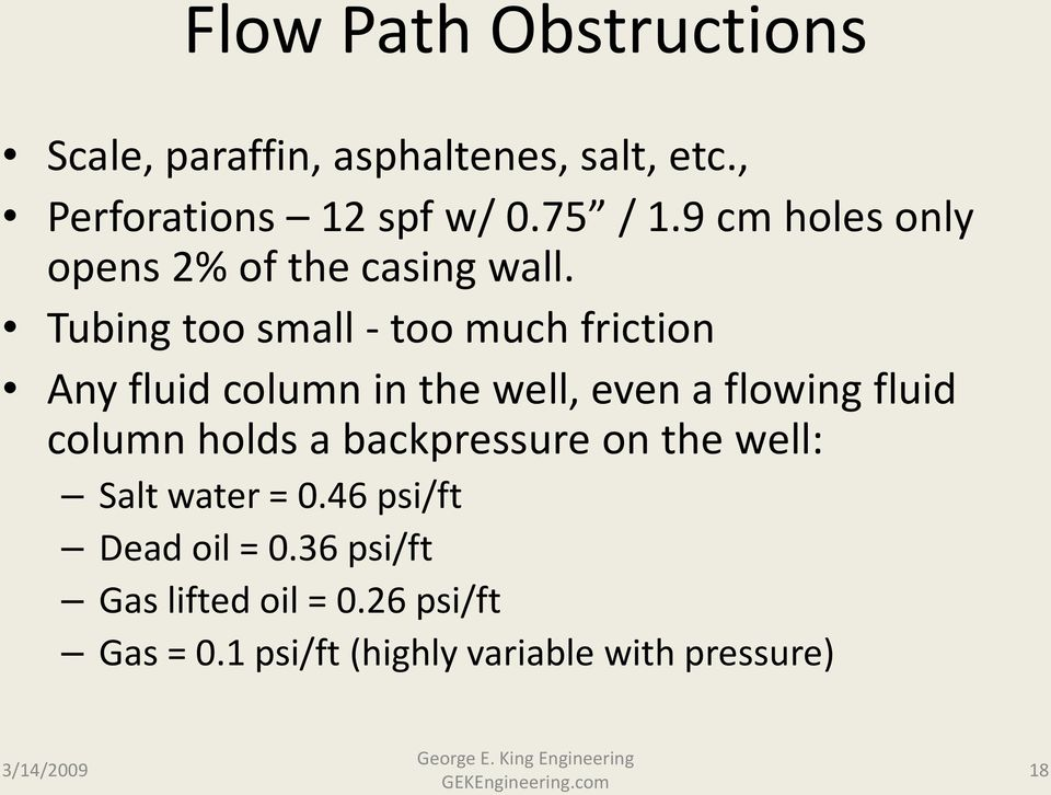 Tubing too small - too much friction Any fluid column in the well, even a flowing fluid column holds a