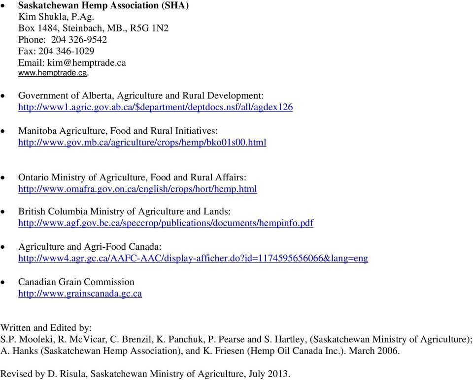 nsf/all/agdex126 Manitoba Agriculture, Food and Rural Initiatives: http://www.gov.mb.ca/agriculture/crops/hemp/bko01s00.html Ontario Ministry of Agriculture, Food and Rural Affairs: http://www.omafra.