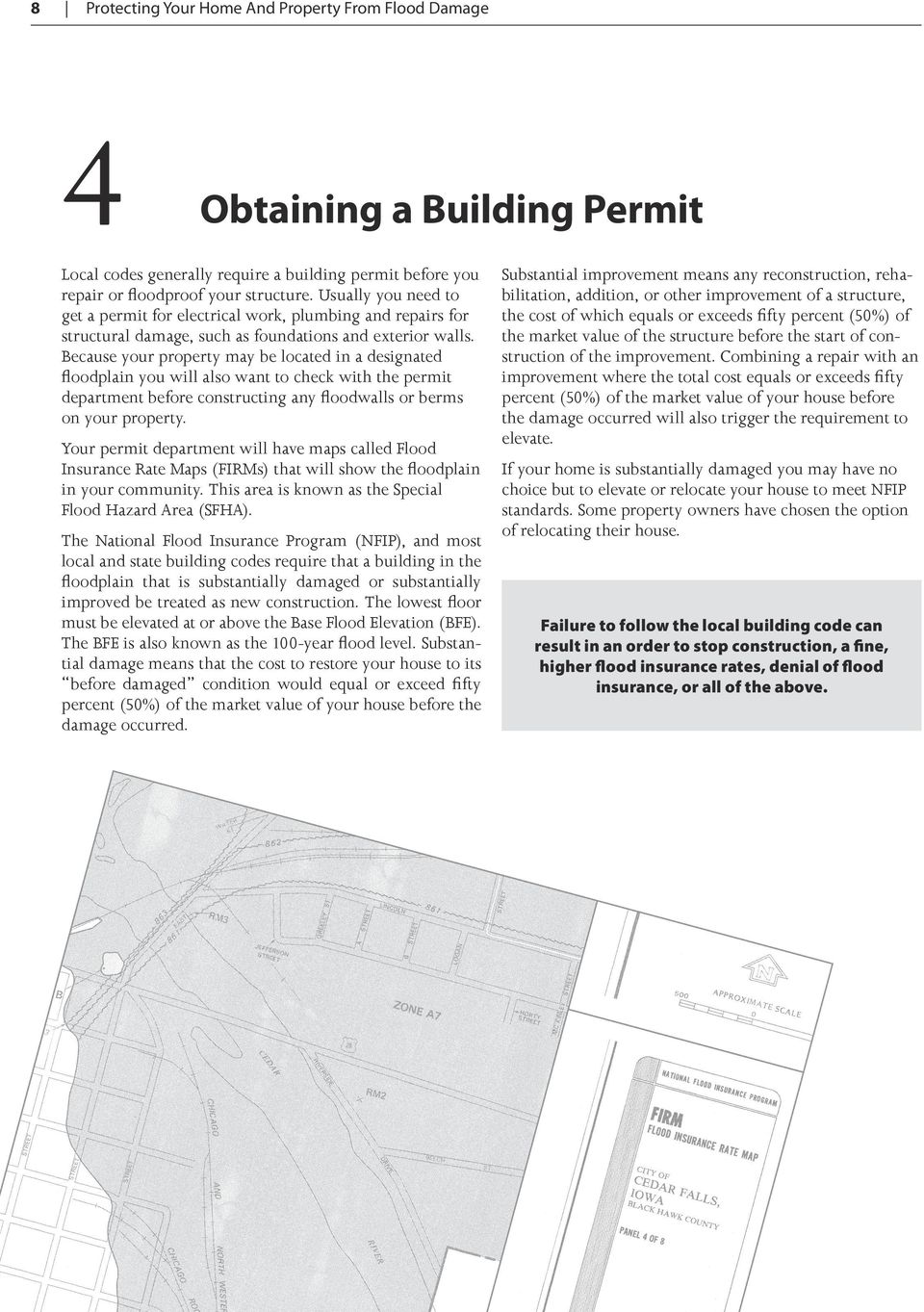 Because your property may be located in a designated floodplain you will also want to check with the permit department before constructing any floodwalls or berms on your property.
