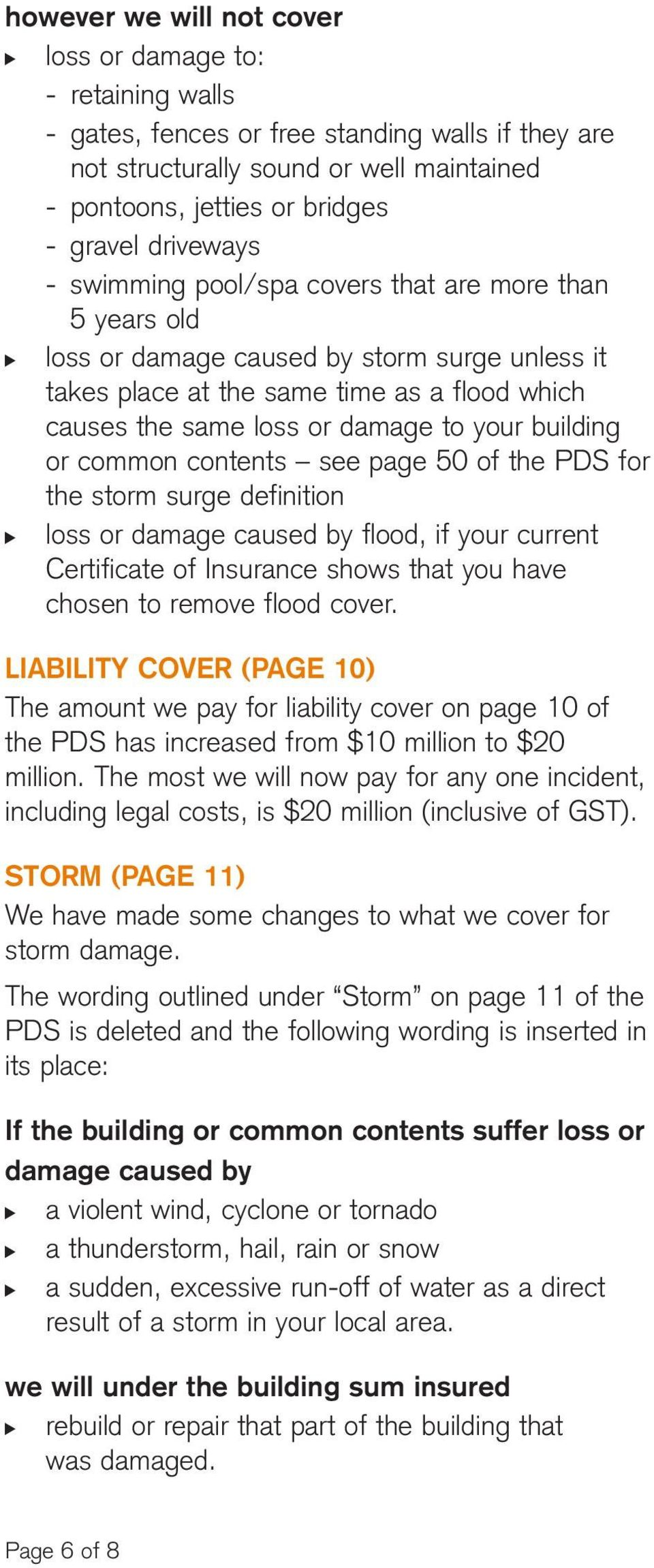 common contents see page 50 of the PDS for the storm surge definition loss or damage caused by flood, if your current Certificate of Insurance shows that you have chosen to remove flood cover.