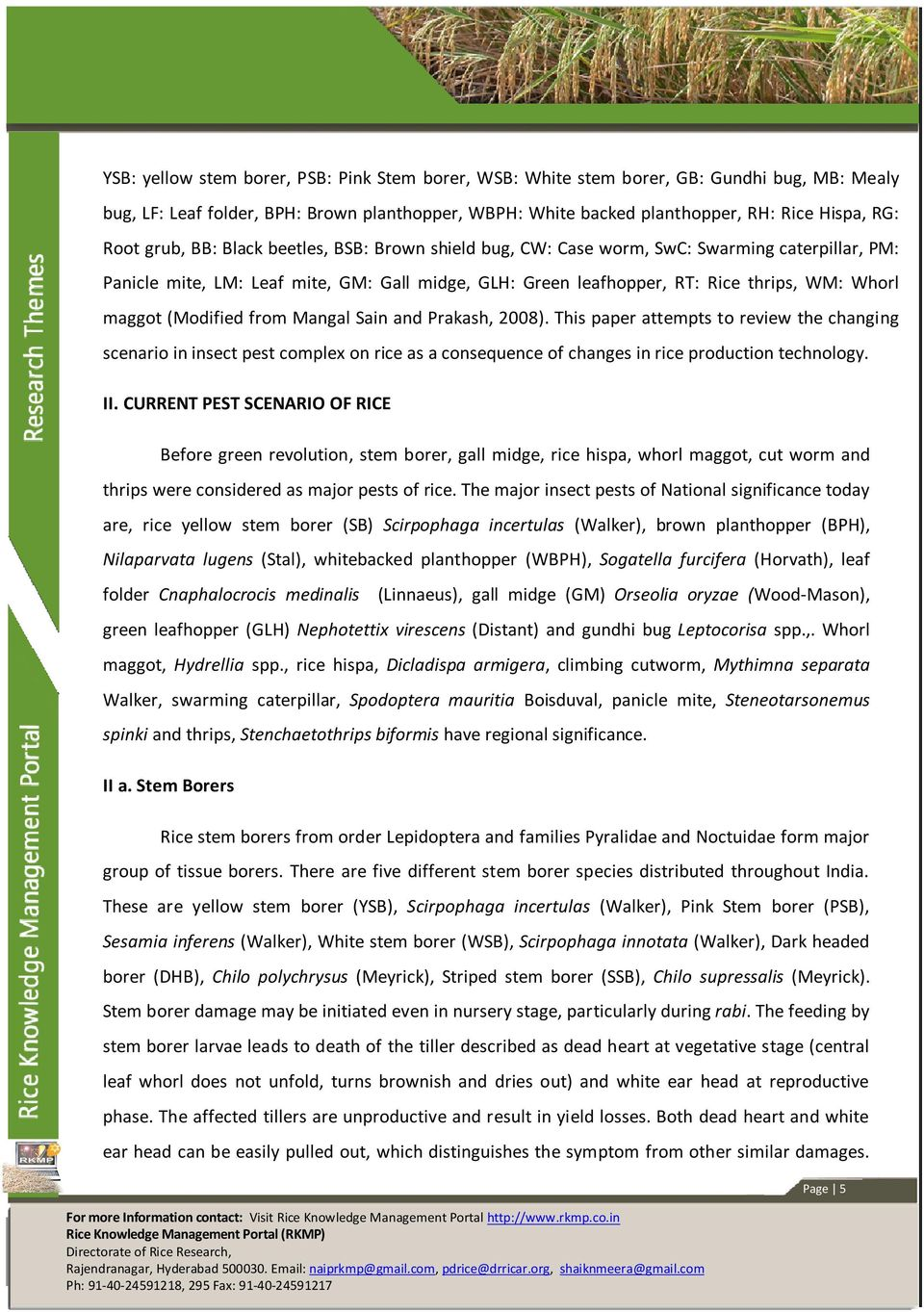(Modified from Mangal Sain and Prakash, 2008). This paper attempts to review the changing scenario in insect pest complex on rice as a consequence of changes in rice production technology. II.