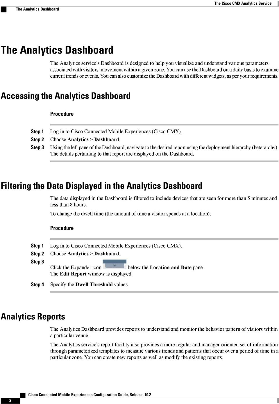 Accessing the Analytics Dashboard Choose Analytics > Dashboard. Using the left pane of the Dashboard, navigate to the desired report using the deployment hierarchy (heterarchy).