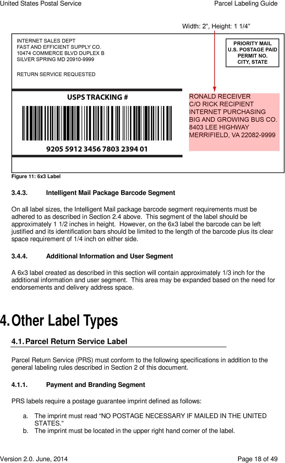 However, on the 6x3 label the barcode can be left justified and its identification bars should be limited to the length of the barcode plus its clear space requirement of 1/4