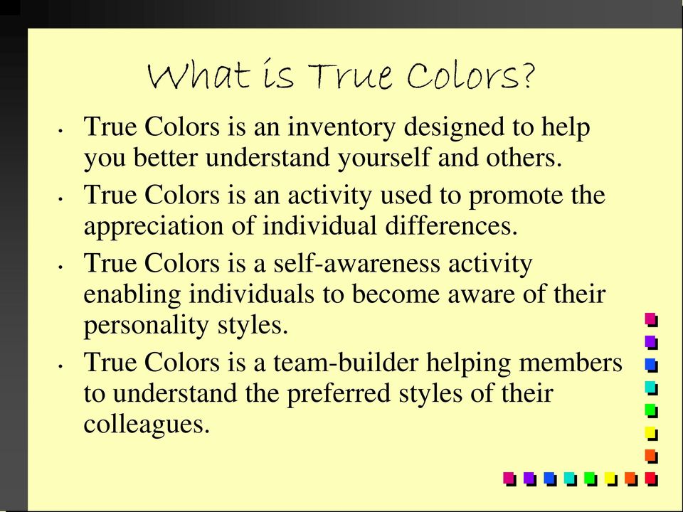 True Colors is an activity used to promote the appreciation of individual differences.