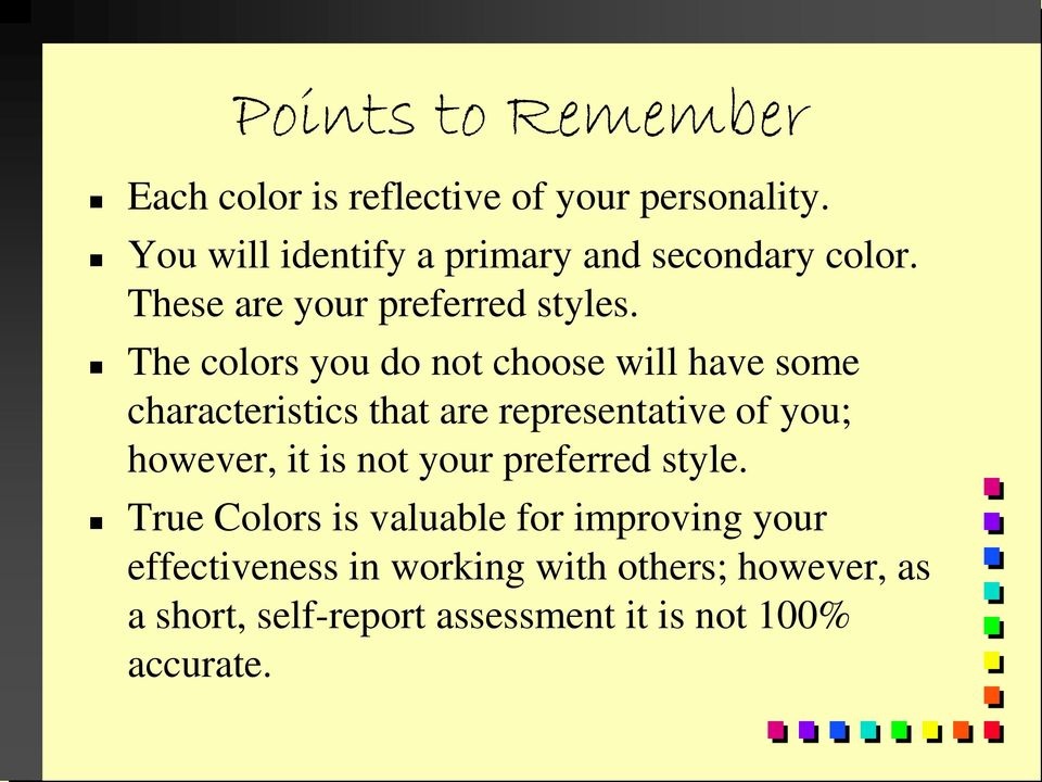 The colors you do not choose will have some characteristics that are representative of you; however, it is