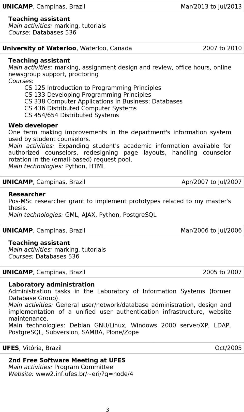 Principles CS 338 Computer Applications in Business: Databases CS 436 Distributed Computer Systems CS 454/654 Distributed Systems Web developer One term making improvements in the department's
