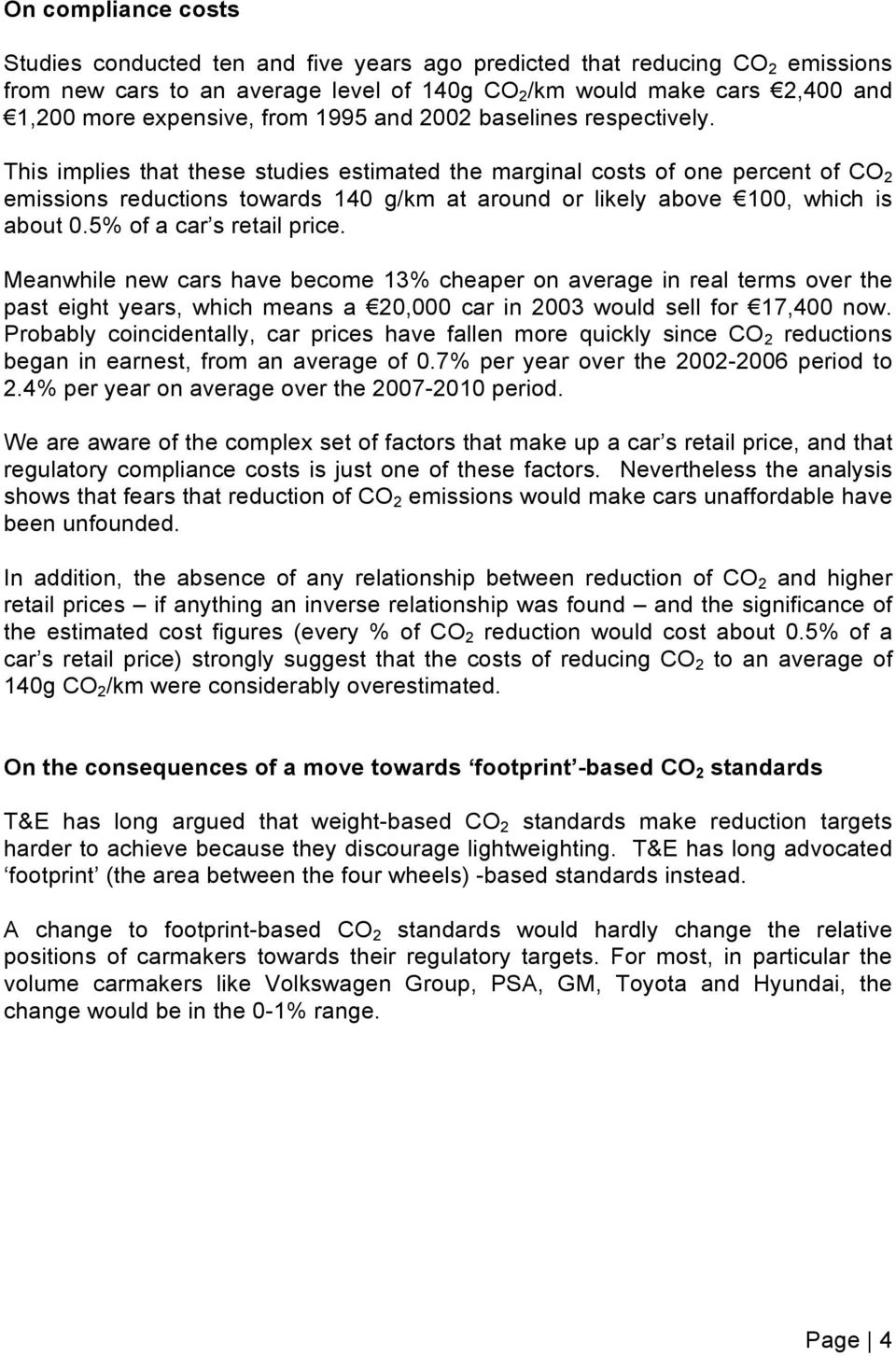 This implies that these studies estimated the marginal costs of one percent of CO 2 emissions reductions towards 140 g/km at around or likely above!100, which is about 0.5% of a car s retail price.