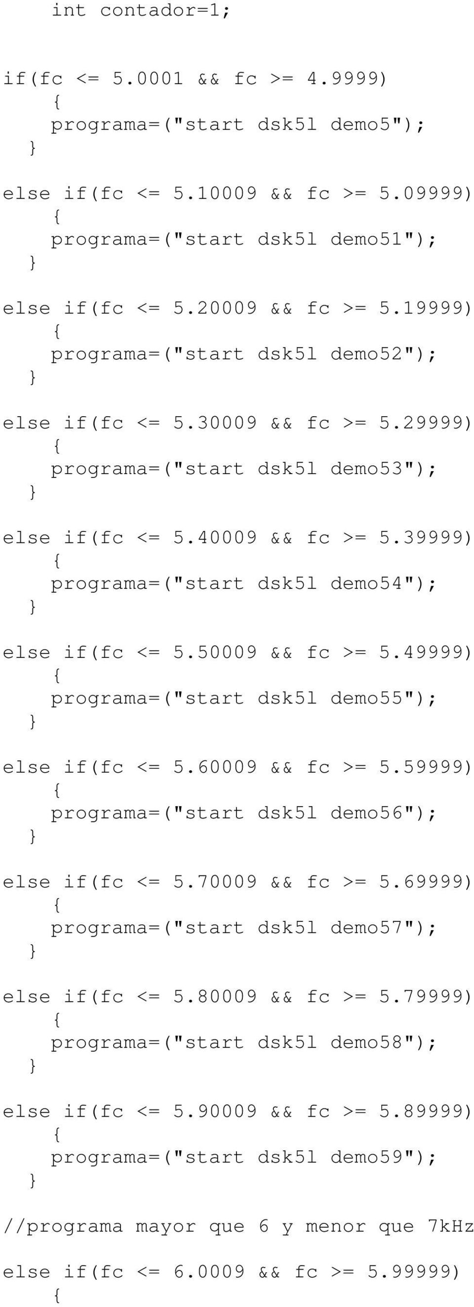 "39999) programa=(""start dsk5l demo54""); else if(fc <= 5.50009 && fc >= 5.49999) programa=(""start dsk5l demo55""); else if(fc <= 5.60009 && fc >= 5."