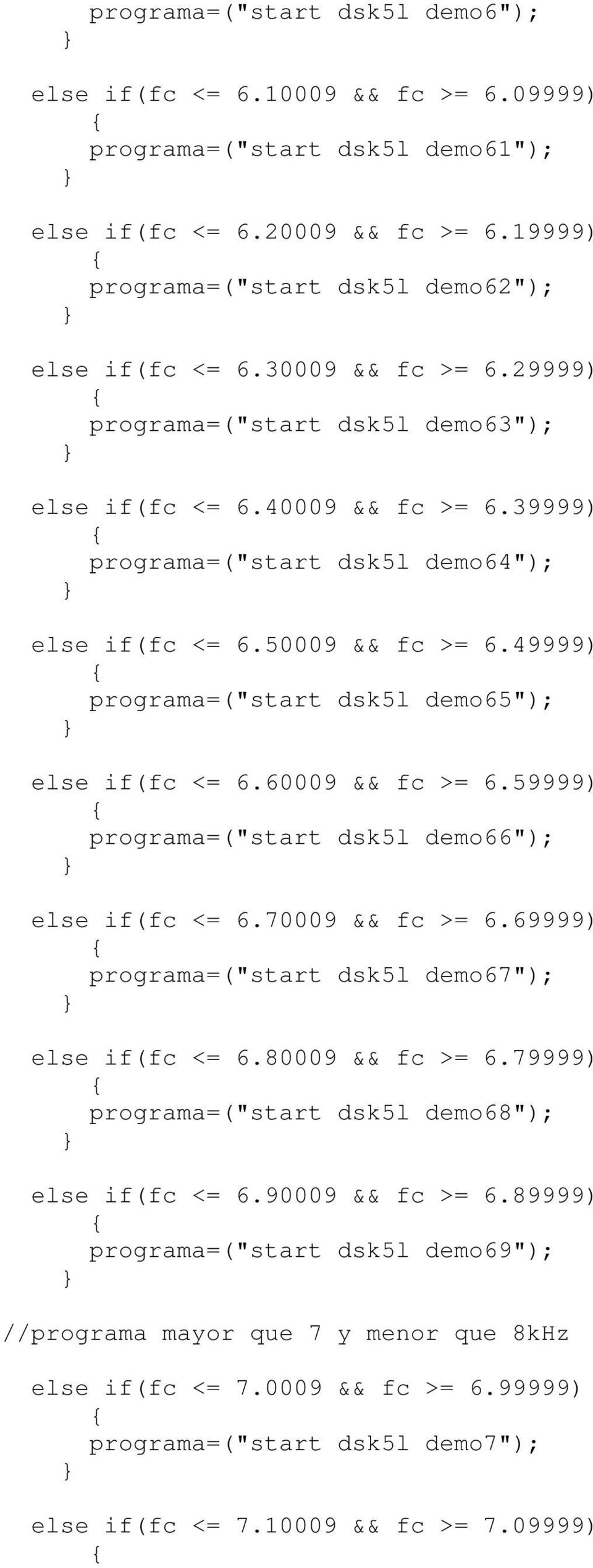 "49999) programa=(""start dsk5l demo65""); else if(fc <= 6.60009 && fc >= 6.59999) programa=(""start dsk5l demo66""); else if(fc <= 6.70009 && fc >= 6."