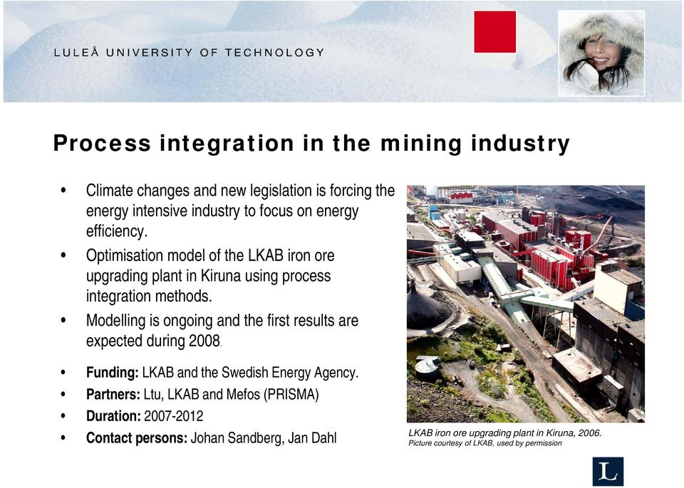 Modelling is ongoing and the first results are expected during 2008. Funding: LKAB and the Swedish Energy Agency.