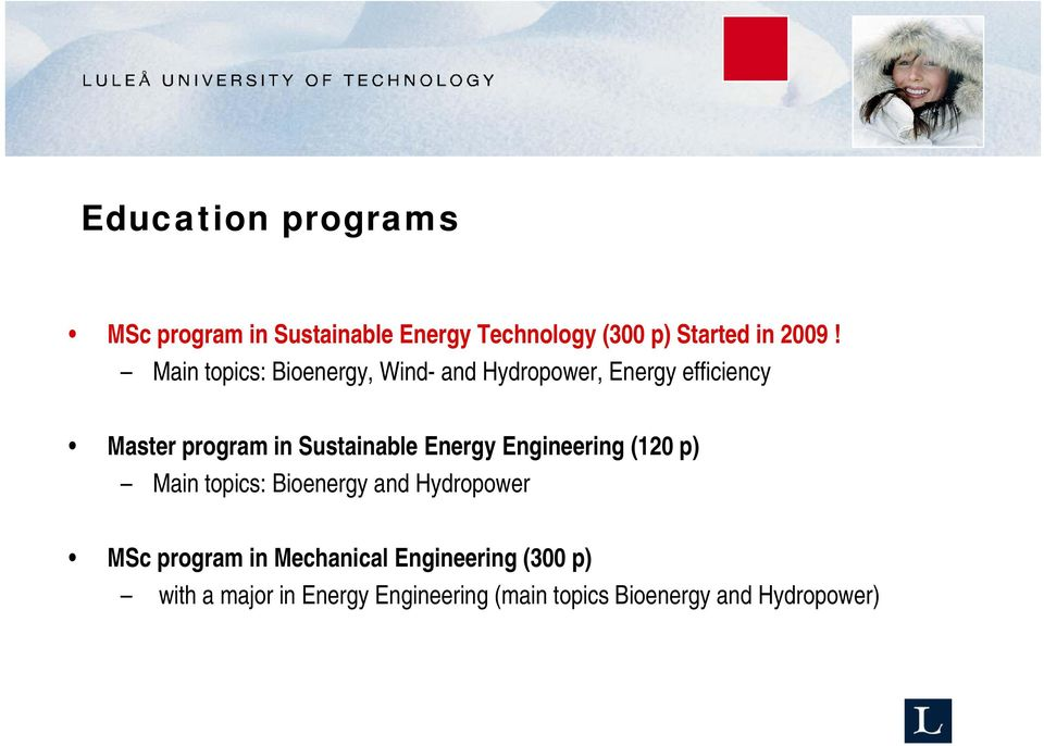 Sustainable Energy Engineering (120 p) Main topics: Bioenergy and Hydropower MSc program in