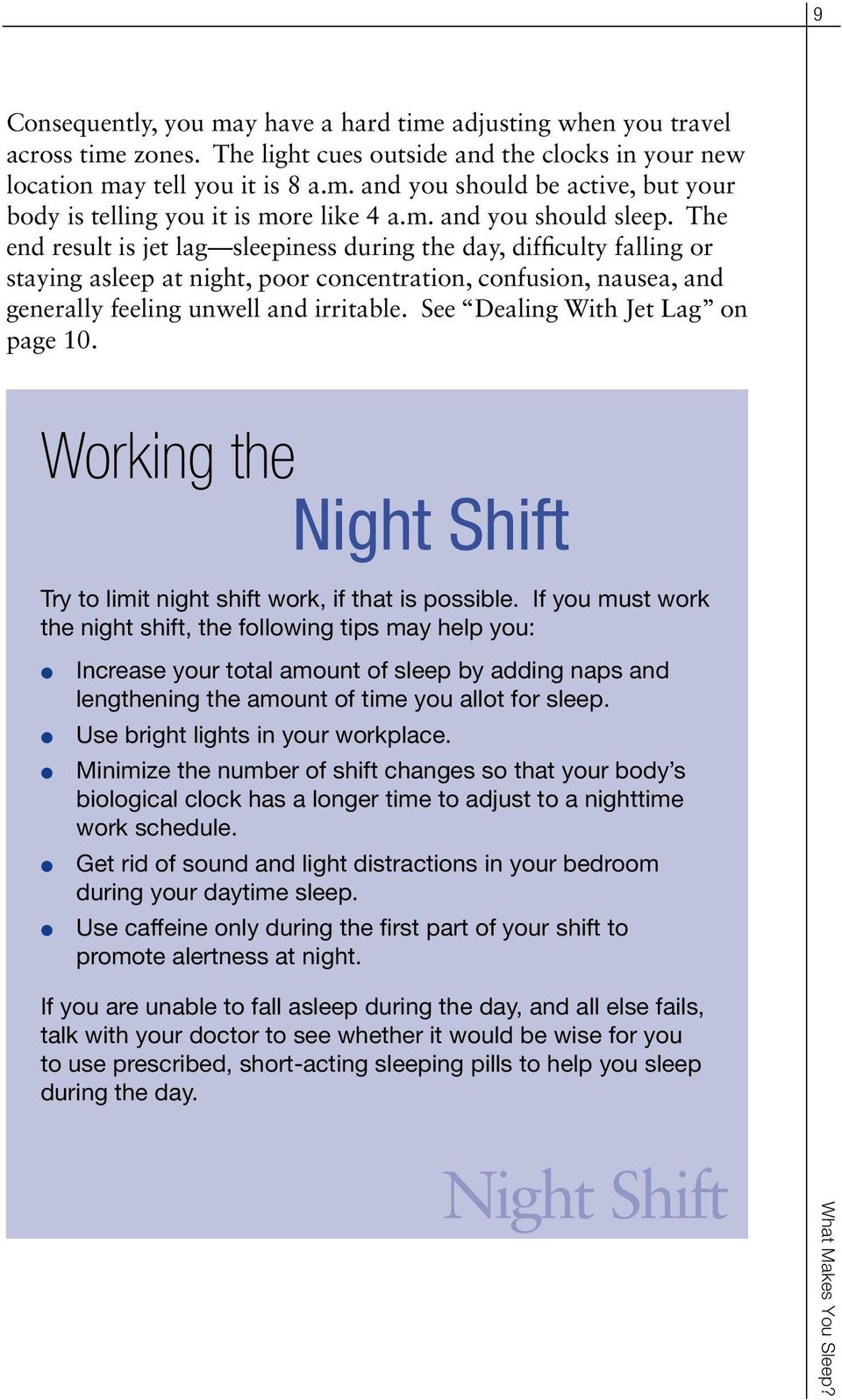 See Deaing With Jet Lag on page 10. Working the Night Shift Try to imit night shift work, if that is possibe.