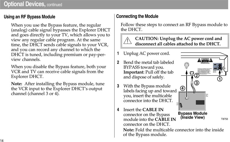 Optional Devices, continued 14 Using an F Bypass Module When you use the Bypass feature, the regular (analog) cable signal bypasses the Explorer DHCT and goes directly to your TV, which allows you to