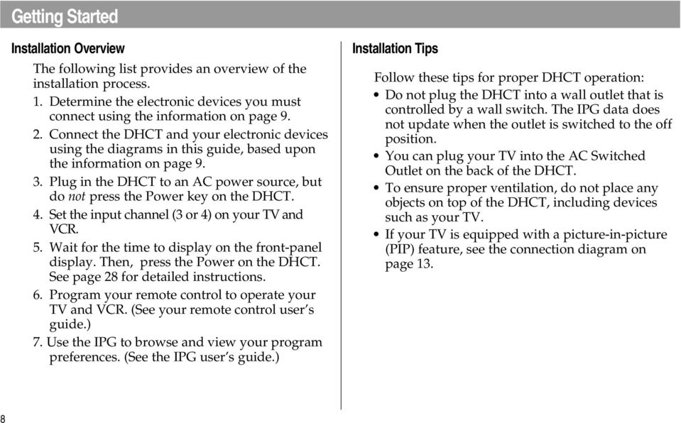 Plug in the DHCT to an AC power source, but do not press the Power key on the DHCT. 4. Set the input channel (3 or 4) on your TV and VC. 5. Wait for the time to display on the front-panel display.