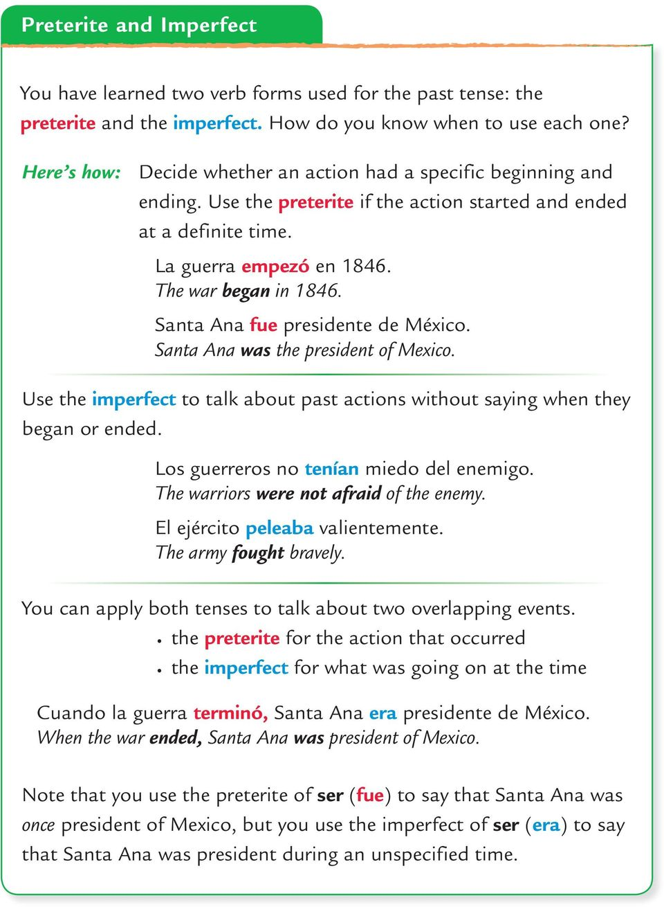 Santa Ana fue presidente de México. Santa Ana was the president of Mexico. Use the imperfect to talk about past actions without saying when they began or ended.
