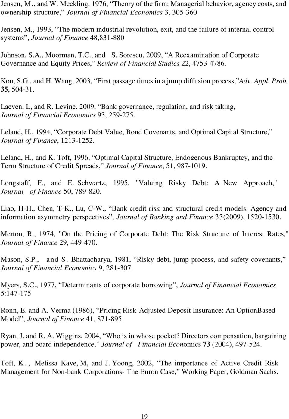 Sorescu, 2009, A Reexamination of Corporate Governance and Equity Prices, Review of Financial Studies 22, 4753-4786. Kou, S.G., and H. Wang, 2003, First passage times in a jump diffusion process, Adv.