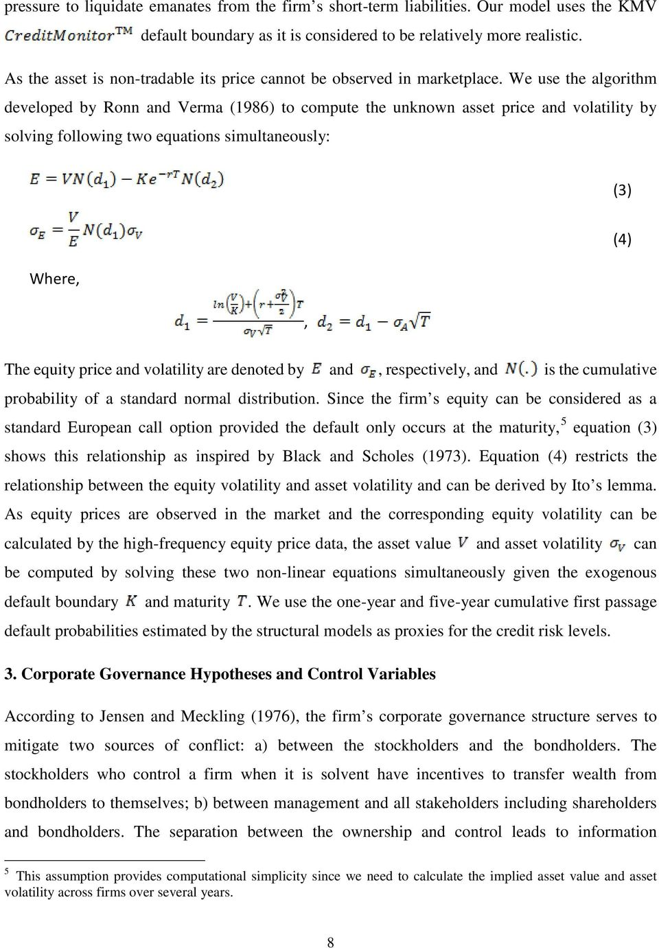 We use the algorithm developed by Ronn and Verma (1986) to compute the unknown asset price and volatility by solving following two equations simultaneously: (3) Where,, (4) The equity price and