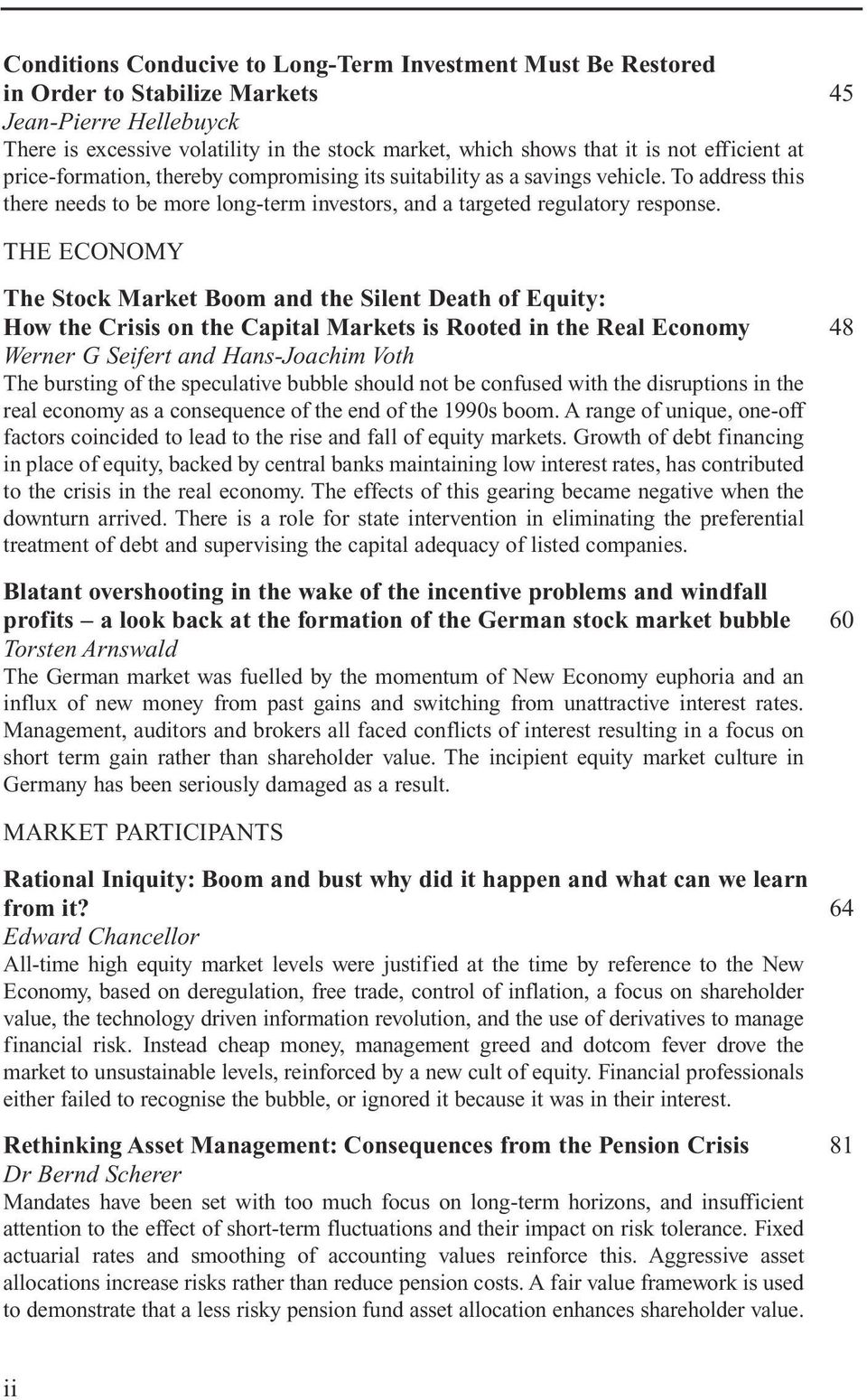 THE ECONOMY The Stock Market Boom and the Silent Death of Equity: How the Crisis on the Capital Markets is Rooted in the Real Economy 48 Werner G Seifert and Hans-Joachim Voth The bursting of the