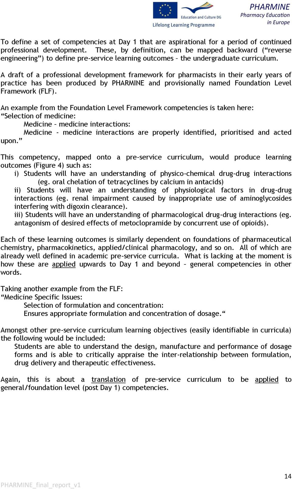 A draft of a professional development framework for pharmacists in their early years of practice has been produced by PHARMINE and provisionally named Foundation Level Framework (FLF).