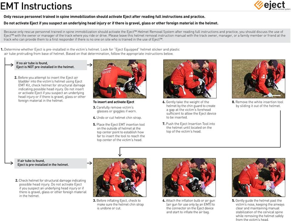 Because only rescue personnel trained in spine immobilization should activate the Eject Helmet Removal System after reading full instructions and practice, you should discuss the use of Eject with