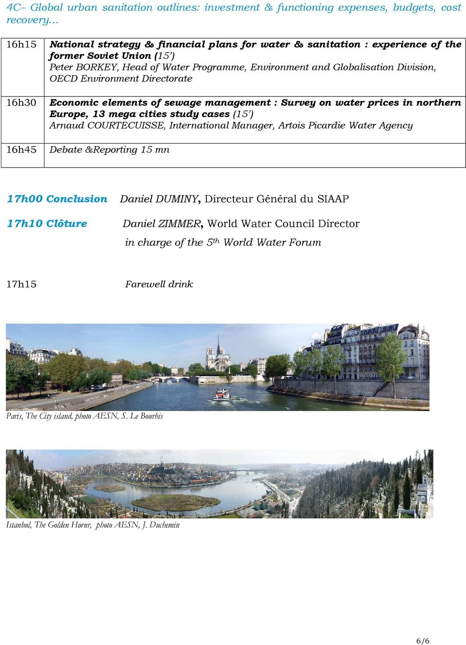 Europe, 13 mega cities study cases (15 ) Arnaud COURTECUISSE, International Manager, Artois Picardie Water Agency 16h45 Debate &Reporting 15 mn 17h00 Conclusion Daniel DUMINY, Directeur Général du