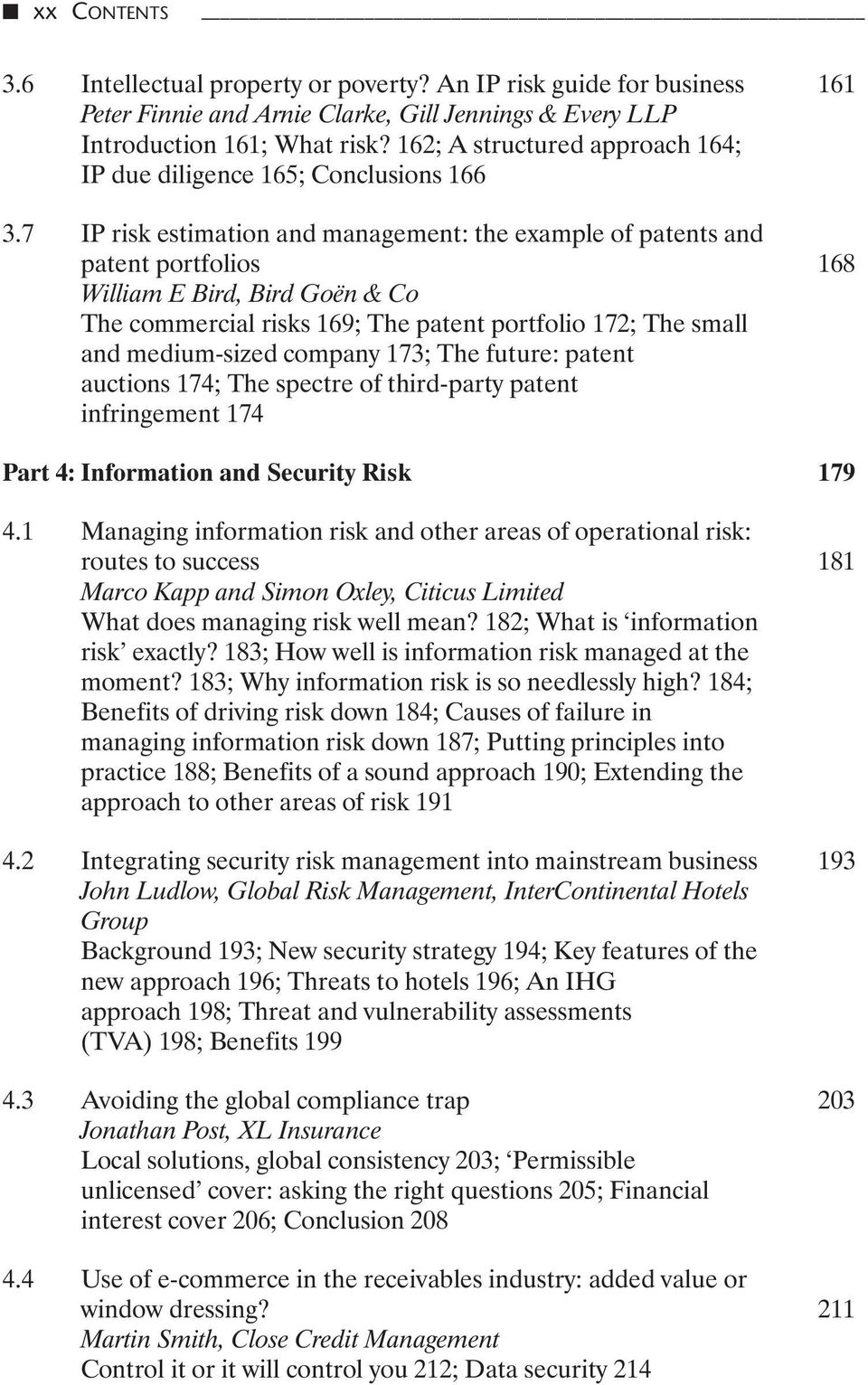 7 IP risk estimation and management: the example of patents and patent portfolios 168 William E Bird, Bird Goën & Co The commercial risks 169; The patent portfolio 172; The small and medium-sized