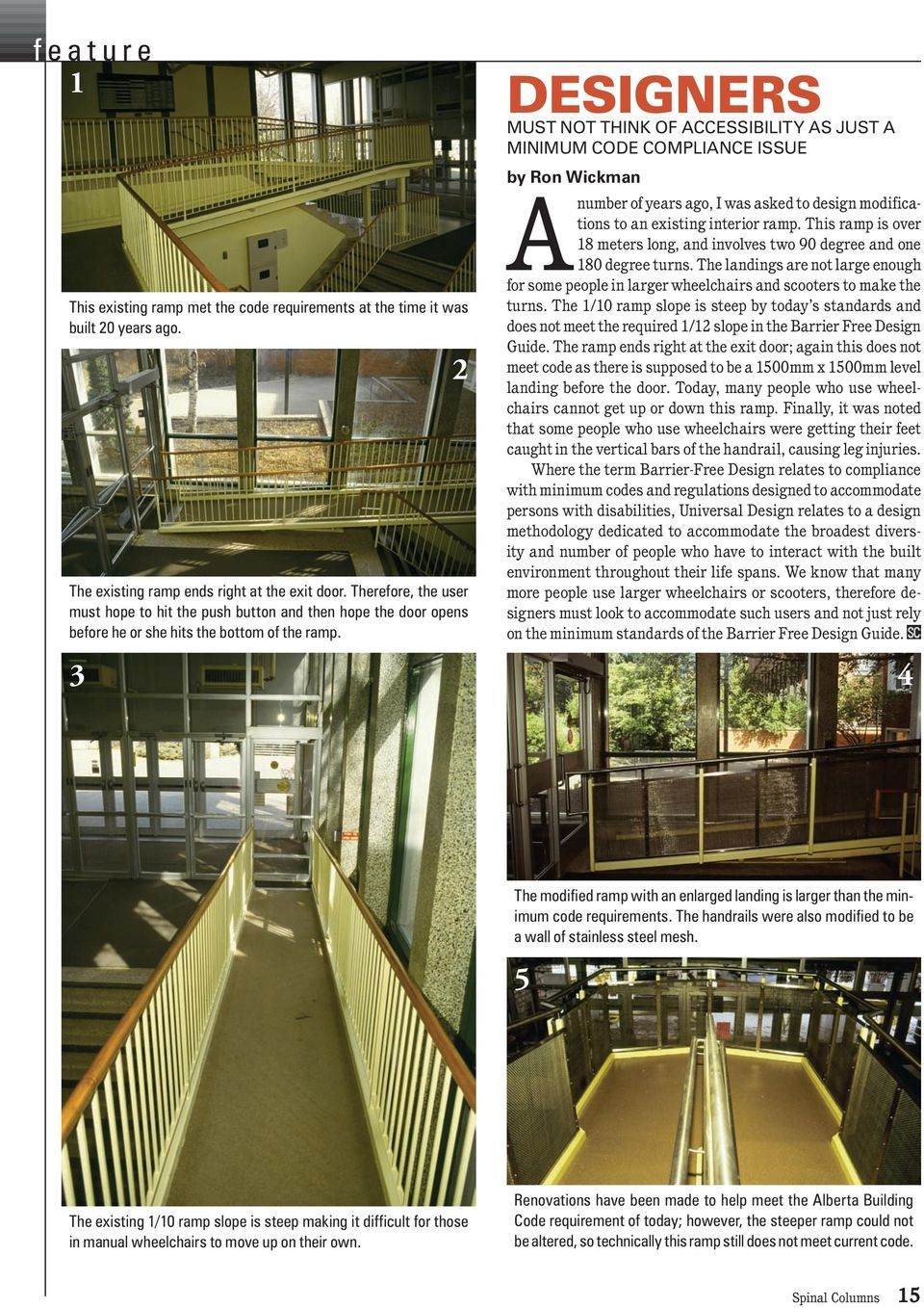 2 DESIGNERS MUST NOT THINK OF ACCESSIBILITY AS JUST A MINIMUM CODE COMPLIANCE ISSUE by Ron Wickman A number of years ago, I was asked to design modifications to an existing interior ramp.