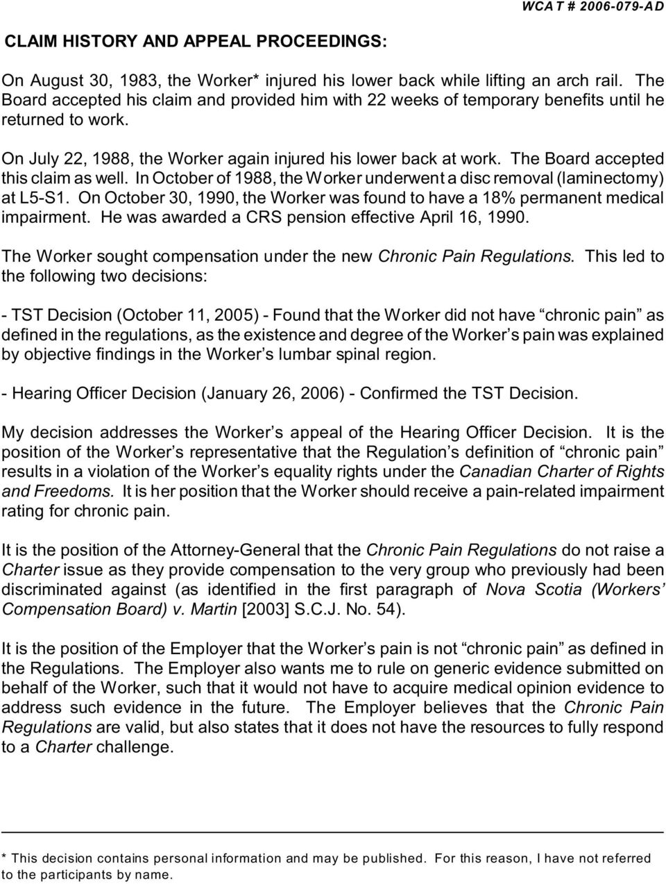 The Board accepted this claim as well. In October of 1988, the Worker underwent a disc removal (laminectomy) at L5-S1.