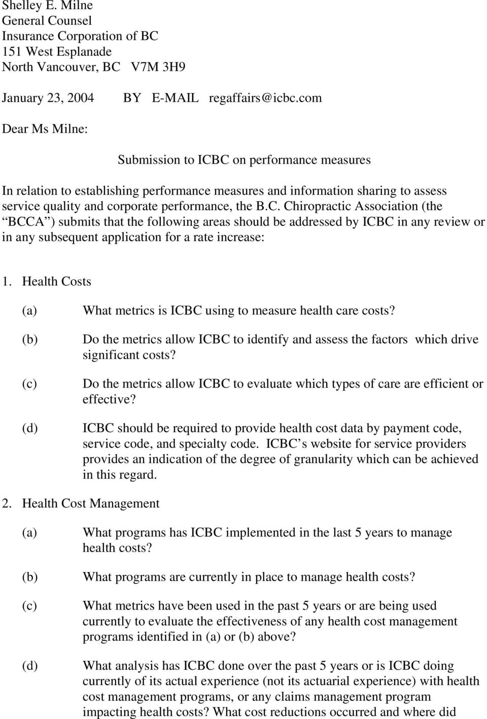 C on performance measures In relation to establishing performance measures and information sharing to assess service quality and corporate performance, the B.C. Chiropractic Association (the BCCA ) submits that the following areas should be addressed by ICBC in any review or in any subsequent application for a rate increase: 1.