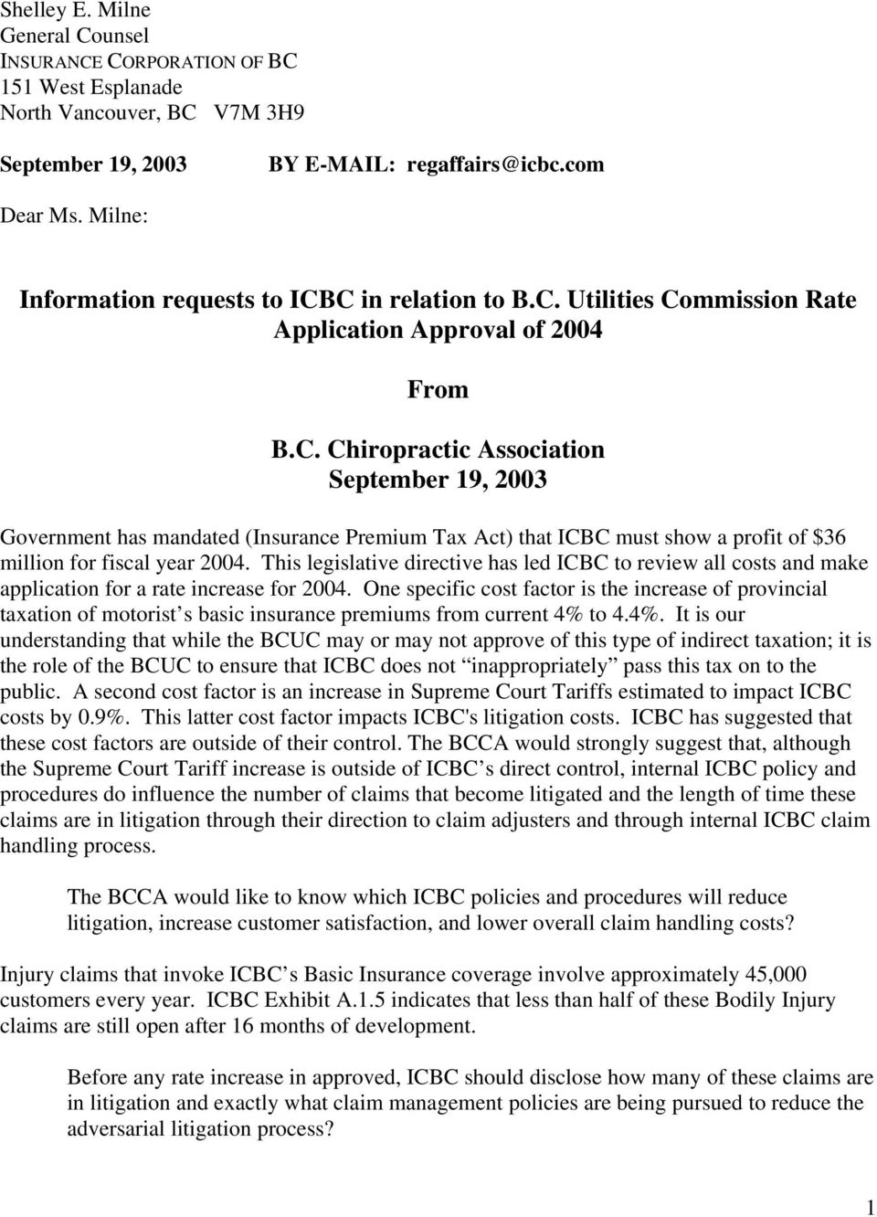This legislative directive has led ICBC to review all costs and make application for a rate increase for 2004.