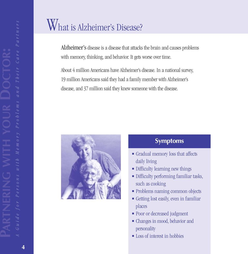 In a national survey, 19 million Americans said they had a family member with Alzheimer s disease, and 37 million said they knew someone with the disease.