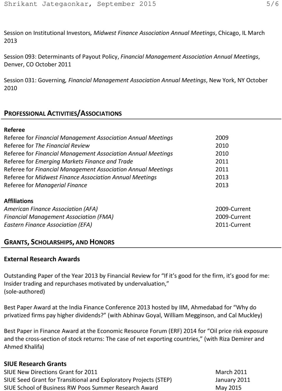 ACTIVITIES/ASSOCIATIONS Referee Referee for Financial Management Association Annual Meetings 2009 Referee for The Financial Review 2010 Referee for Financial Management Association Annual Meetings