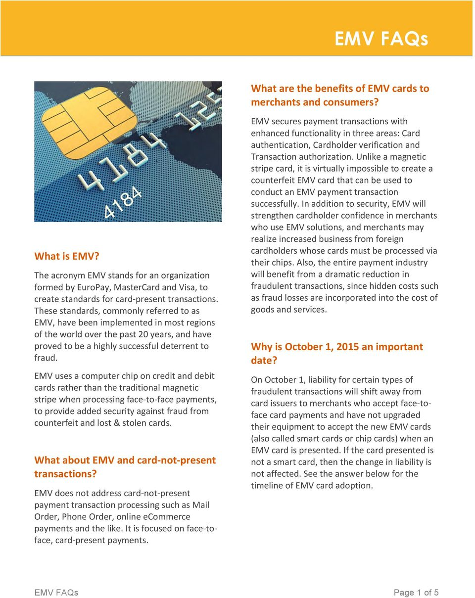 These standards, commonly referred to as EMV, have been implemented in most regions of the world over the past 20 years, and have proved to be a highly successful deterrent to fraud.