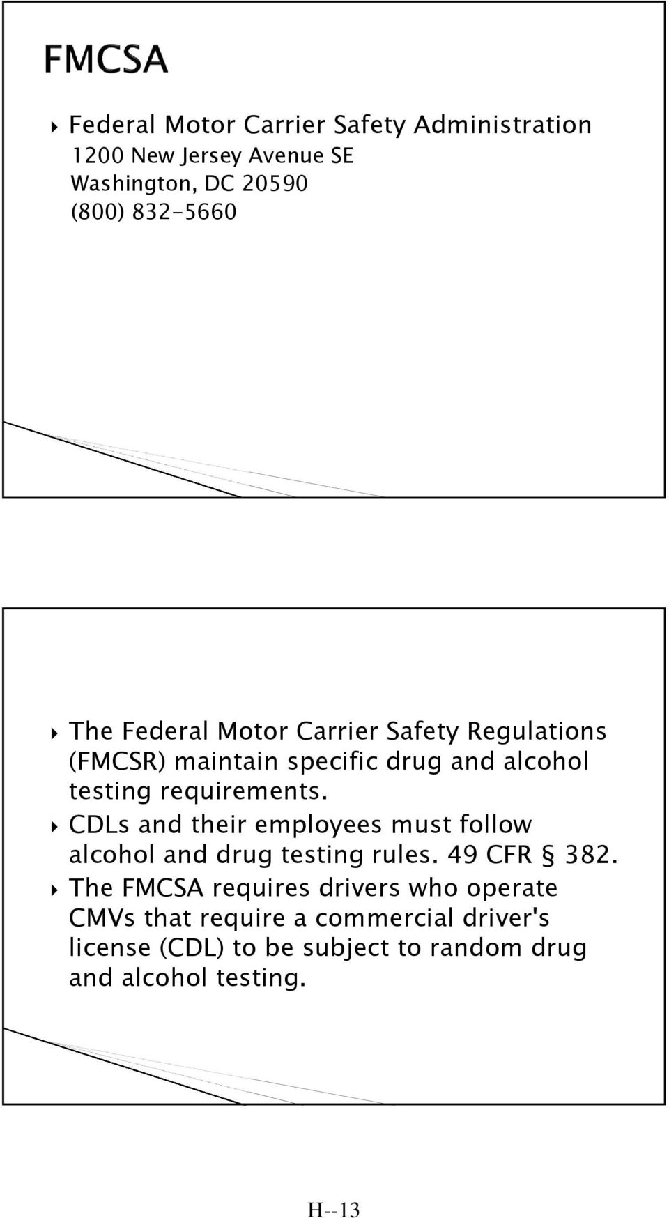 CDLs and their employees must follow alcohol and drug testing rules. 49 CFR 382.