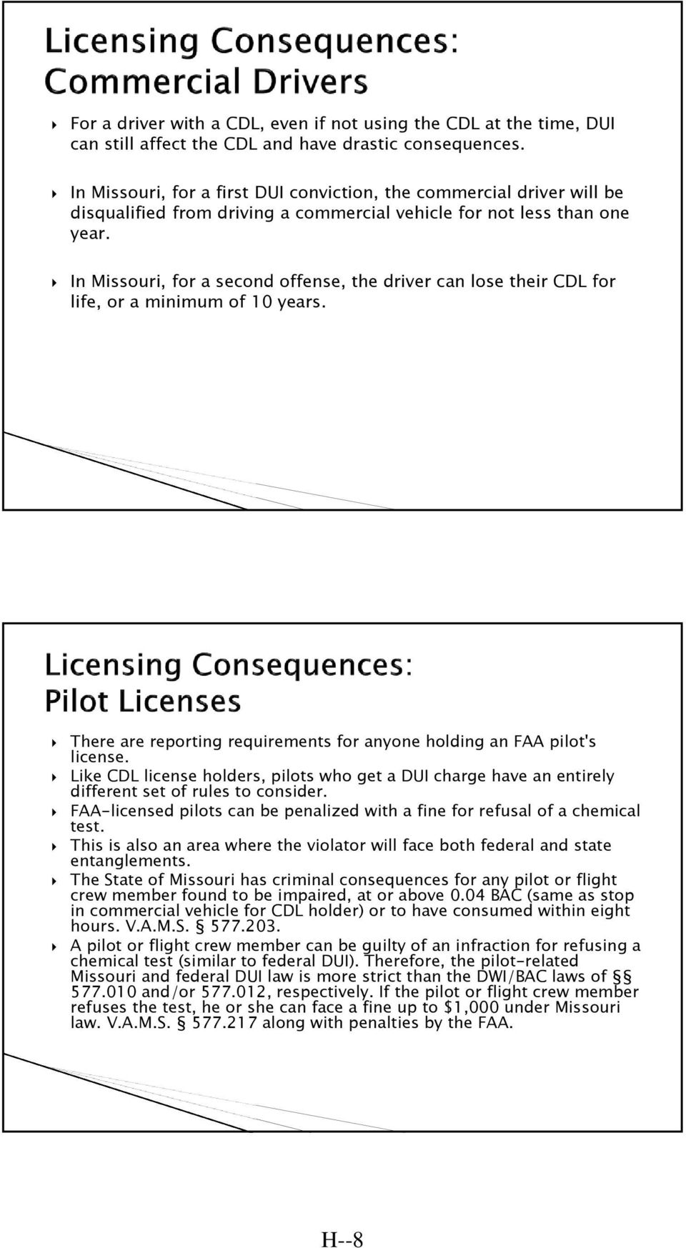 In Missouri, for a second offense, the driver can lose their CDL for life, or a minimum of 10 years. There are reporting requirements for anyone holding an FAA pilot's license.
