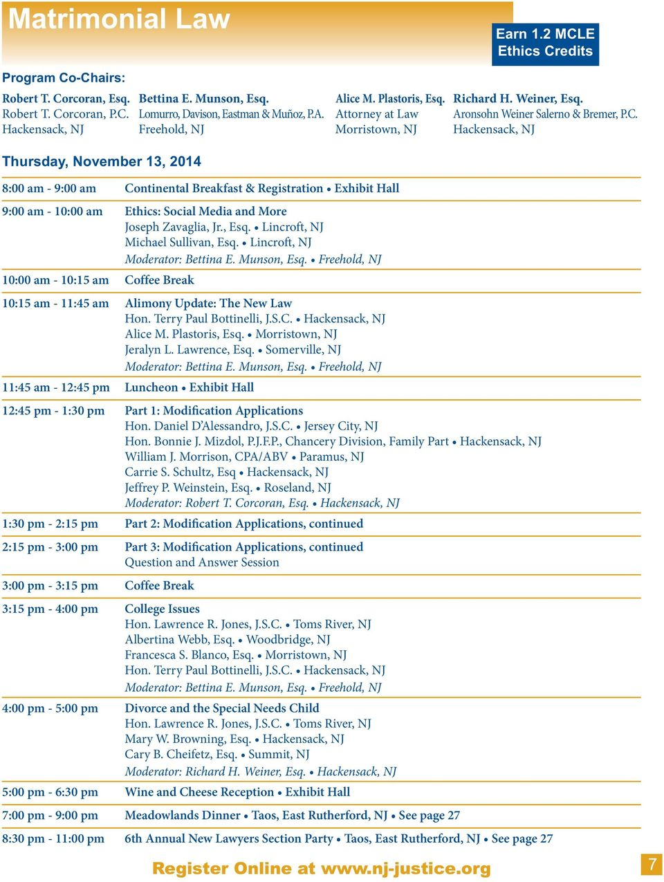 Hackensack, NJ Thursday, November 13, 2014 8:00 am - 9:00 am Continental Breakfast & Registration Exhibit Hall 9:00 am - 10:00 am Ethics: Social Media and More Joseph Zavaglia, Jr., Esq.