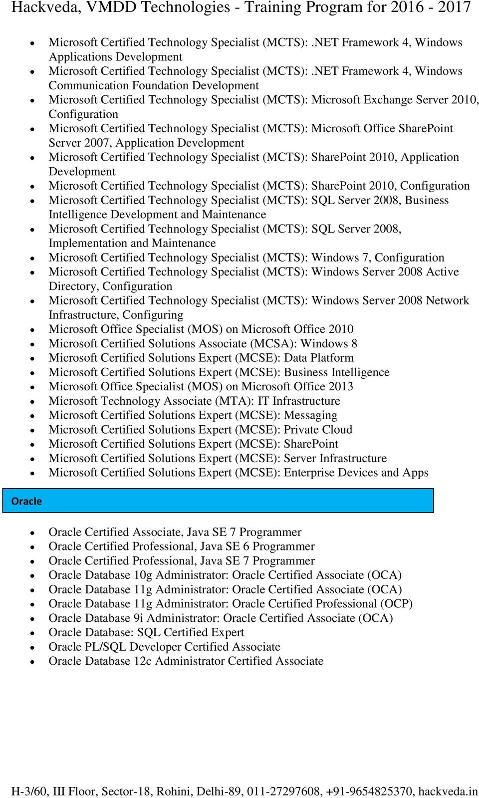 (MCTS): Microsoft Office SharePoint Server 2007, Application Development Microsoft Certified Technology Specialist (MCTS): SharePoint 2010, Application Development Microsoft Certified Technology