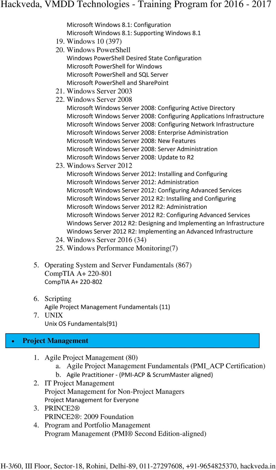 Windows Server 2008 Microsoft Windows Server 2008: Configuring Active Directory Microsoft Windows Server 2008: Configuring Applications Infrastructure Microsoft Windows Server 2008: Configuring