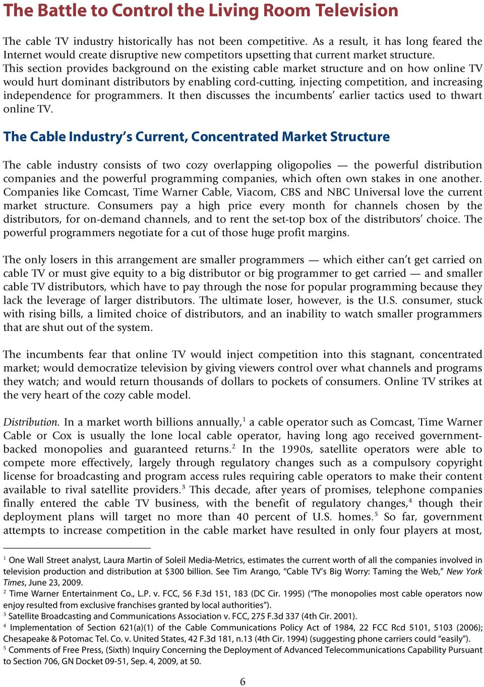 This section provides background on the existing cable market structure and on how online TV would hurt dominant distributors by enabling cord-cutting, injecting competition, and increasing