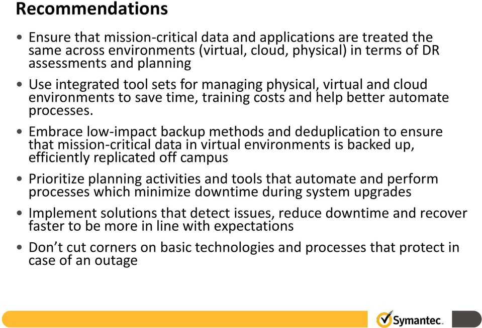 Embrace low-impact backup methods and deduplication to ensure that mission-critical data in virtual environments is backed up, efficiently replicated off campus Prioritize planning activities and