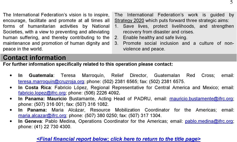 Contact information For further information specifically related to this operation please contact: The International Federation s work is guided by Strategy 2020 which puts forward three strategic