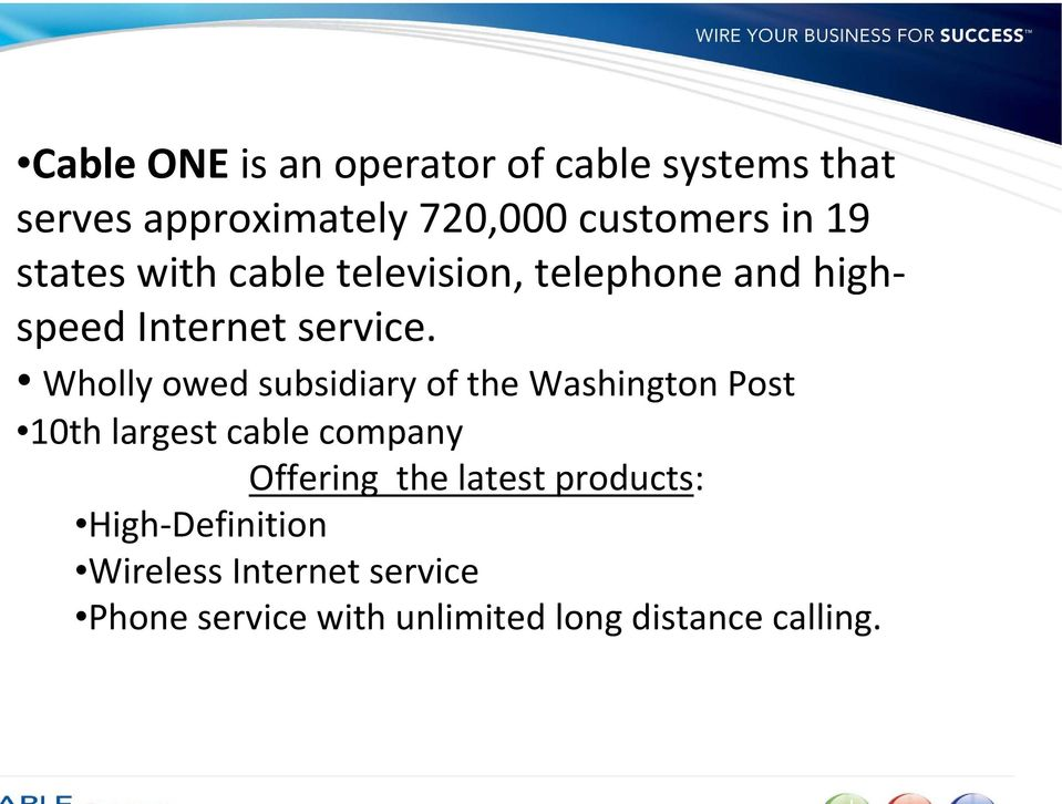 Wholly owed subsidiary of the Washington Post 10th largest cable company Offering the