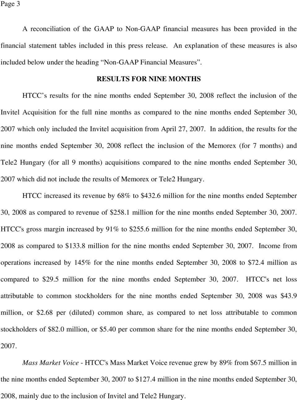 RESULTS FOR NINE MONTHS HTCC s results for the nine months ended reflect the inclusion of the Invitel Acquisition for the full nine months as compared to the nine months ended which only included the
